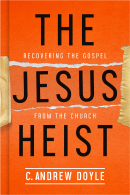 Jesus Heist: Recovering the Gospel from the Church